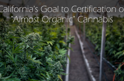 CA Goal To Almost Organic Cannabis